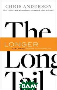 The Long Tail. Why the Future of Business Is Selling Less of More