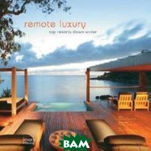 Remote Luxury. Top Resorts Down Under