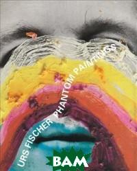 Urs Fischer. Phantom Paintings