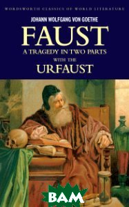 Faust - A Tragedy in Two Parts and the Urfaust