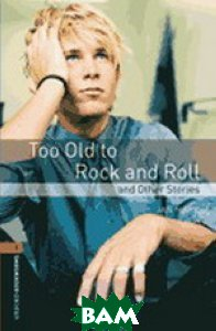 Oxford Bookworms Library 2: Too Old to Rock and Roll and Other Stories