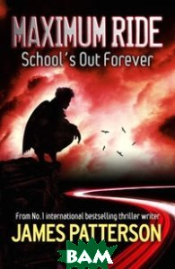 Maximum Ride: School`s Out Forever