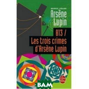 813, les trois crimes d`Ars&232;ne Lupin