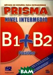 Prisma B1+B2 Fusion. Nivel Intermedio. Alumno. + 2 CD (+ CD-ROM)