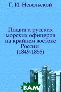 Подвиги русских морских офицеров на крайнем востоке России . (1849-1855)