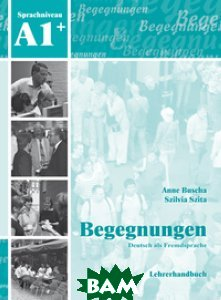Begegnungen Deutsch als Fremdsprache A1+: Lehrerhandbuch