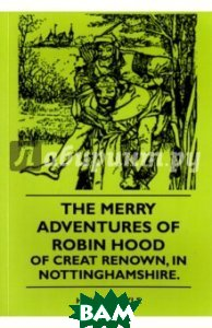 The Merry Adventures Of Robin Hood Of Creat Renown, in Nottinghamshire