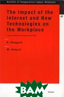 The Impact of the Internet and New Technologies on the Workplace: A Legal Analysis from a Comparative Point of View (Bulletin of Comparative Labour Relations, 43) 
