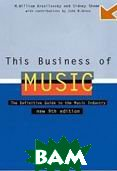 This Business of Music: The Definitive Guide to the Music Industry, Ninth Edition (Book only) (Hardcover) / Этот музыкальный бизнес.  Актуальный справочник по музыкальной индустрии  