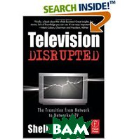 Television Disrupted: The Transition from Network to Networked TV (Paperback)  Shelly Palmer купить