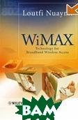 WiMAX: Technology for Broadband Wireless Access / WiMAX:Технология широкополосного беспроводного доступа  Loutfi Nuaymi  купить