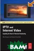 IPTV and Internet Video: Expanding the Reach of Television Broadcasting (NAB Executive Technology Briefings) /  IPTV  и  видео в интернет: расширение возможностей цифрового вещания   Wes Simpson / Уэс Симпсон купить