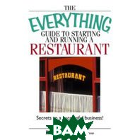 Everything Guide to Starting And Running a Restaurant: Secrets to a Successful Business! (Everything: Business and Personal Finance) (Paperback)  Ronald Lee Restaurateur ,  Ronald Lee купить