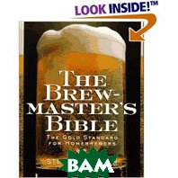 The Brewmaster's Bible: Gold Standard for Home Brewers, The (Paperback) 