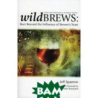 Wild Brews: Culture and Craftsmanship in the Belgian Tradition (Paperback) 