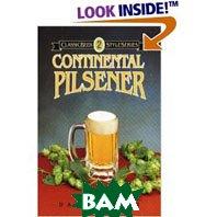 Continental Pilsener (Classic Beer Style) (Paperback)  David Miller  купить