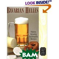 Bavarian Lager: Beerhall Helles History, Brewing Techniques, Recipes (Classic Beer Style Series, 17.) (Paperback) 