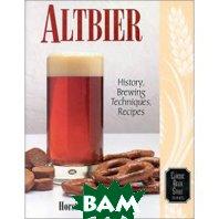 Altbier: History, Brewing Techniques, Recipes (Classic Beer Style Series, 12) (Paperback)  Horst D. Dornbusch купить