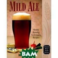 Mild Ale: History, Brewing, Techniques, Recipes (Classic Beer Style Series, 15) (Paperback) 