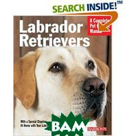 Labrador Retrievers (Complete Pet Owner's Manual)  