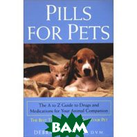 Pills For Pets: The A to Z Guide to Drugs and Medications for Your Animal Companion (Paperback) 