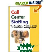 Call Center Staffing: The Complete, Practical Guide to Workforce Management  