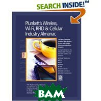 Plunkett's Wireless, Wi-Fi, RFID & Cellular Industry Almanac 2007: Wireless, Wi-Fi, RFID & Cellular Industry Market Research, Statistics, Trends & Leading Companies  