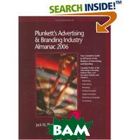 Plunkett's Advertising and Branding Industry Almanac 2006: The Only Comprehensive Guide to Advertising Companies and Trends 