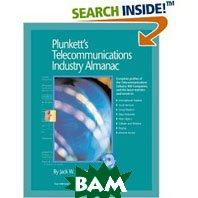 Plunkett's Telecommunications Industry Almanac 2007: Telecommunications Industry Market Research, Statistics, Trends & Leading Companies   Jack W. Plunkett купить