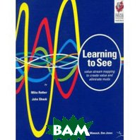 Learning to See: Value Stream Mapping to Add Value and Eliminate MUDA (Spiral-bound)  Mike Rother, John Shook ,  купить