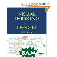 Visual Thinking: for Design (Morgan Kaufmann Series in Interactive Technologies)  