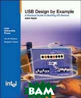 USB design by example. A practical guide to building I/O devices+CD 