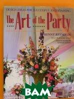 The art of the party. Design Ideas for Successful Entertaining  /  Искусство приема. Как создать атмосферу праздника  Renny Reynolds купить