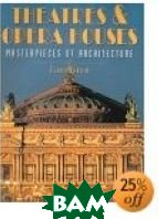 Theatres & Opera Houses: Masterpieces of Architecture (Masterpieces of Architecture) 