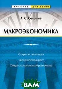 Макроэкономика 2-е издание Серия: Учебники для вузов  Селищев А. купить