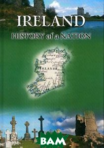 Ireland. History of a Nation / ��������. ������� �����. ����� �� ������������� �� ���������� ����� 