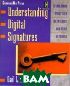 Understanding digital signatures. Establishing trust over the Internet and other networks 