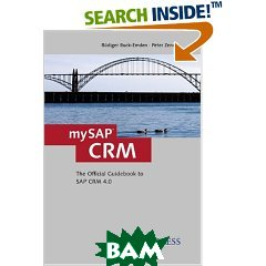 mySAP CRM: The Offcial Guidebook to SAP CRM Release 4.0 