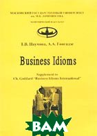 Business Idioms. Supplement to Ch. Goddard `Business Idioms International`  