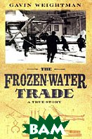 The Frozen-Water Trade: A True Story 
