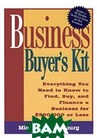 Business Buyer's Kit: Everything You Need to Know to Find, Buy, and Finance a Business for $500,000 or Less  