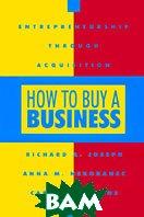 How to Buy a Business: Entrepreneurship Through Acquisition  Richard A. Joseph, Anna M. Nekoranec, Carl H. Steffens купить