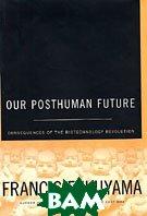 Our Posthuman Future  Francis Fukuyama  ������