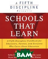 Schools That Learn: A Fifth Discipline Fieldbook for Educators, Parents, and Everyone Who Cares About Education  Peter M. Senge (Editor), Nelda H. Cambron McCabe, Timothy Lucas, Art Kleiner, Janis Dutton, Bryan Smith  купить