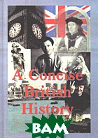 A Concise British History. Lectures for the students of the English Language Departments of the Universities 