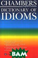 Chambers Dictionary of Idioms   купить
