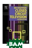 Closed Circuit Television: CCTV Installation, Maintenance and Operation  2nd edition  Joe Cieszynski купить