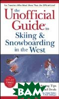 The Unofficial Guide to Skiing and Snowboarding in the West 