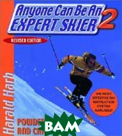 Anyone Can Be an Expert Skier 2: Powder, Bumps, and Carving, Revised Edition 
