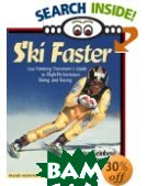 Ski Faster: Lisa Feinberg Densmore's Guide to High Performance Skiing and Racing 